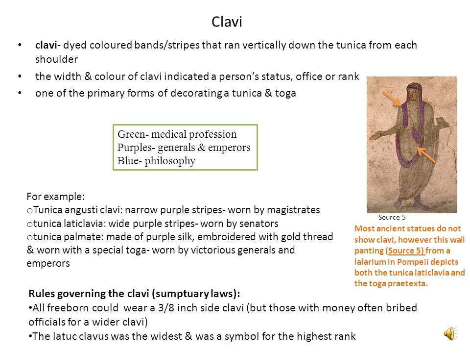 Clavi clavi- dyed coloured bands/stripes that ran vertically down the tunica from each shoulder.