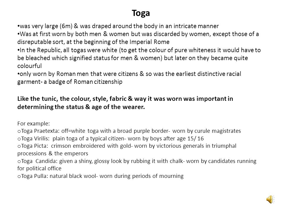 Toga was very large (6m) & was draped around the body in an intricate manner.