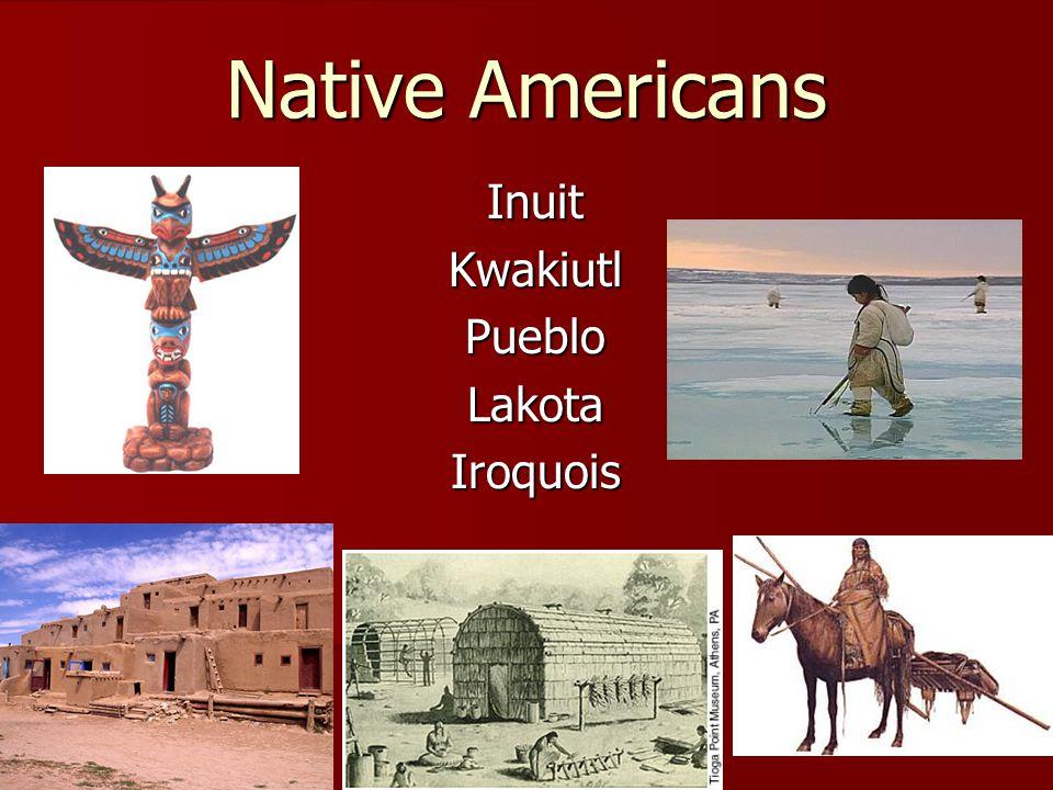 Inuit Kwakiutl Pueblo Lakota Iroquois