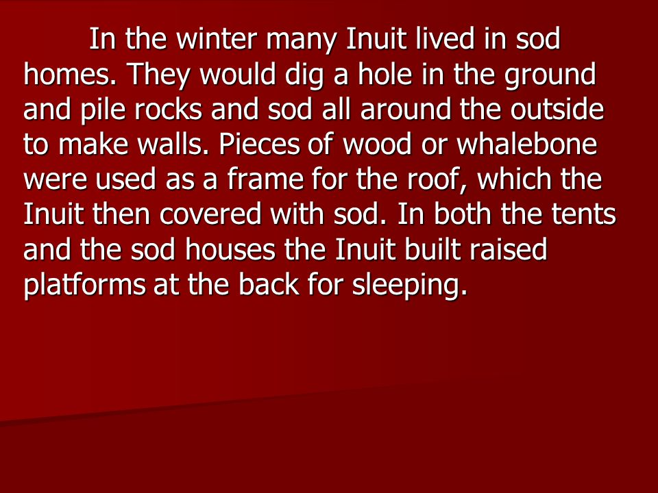 In the winter many Inuit lived in sod homes