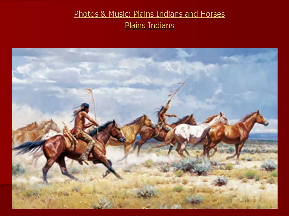 Photos & Music: Plains Indians and Horses Plains Indians
