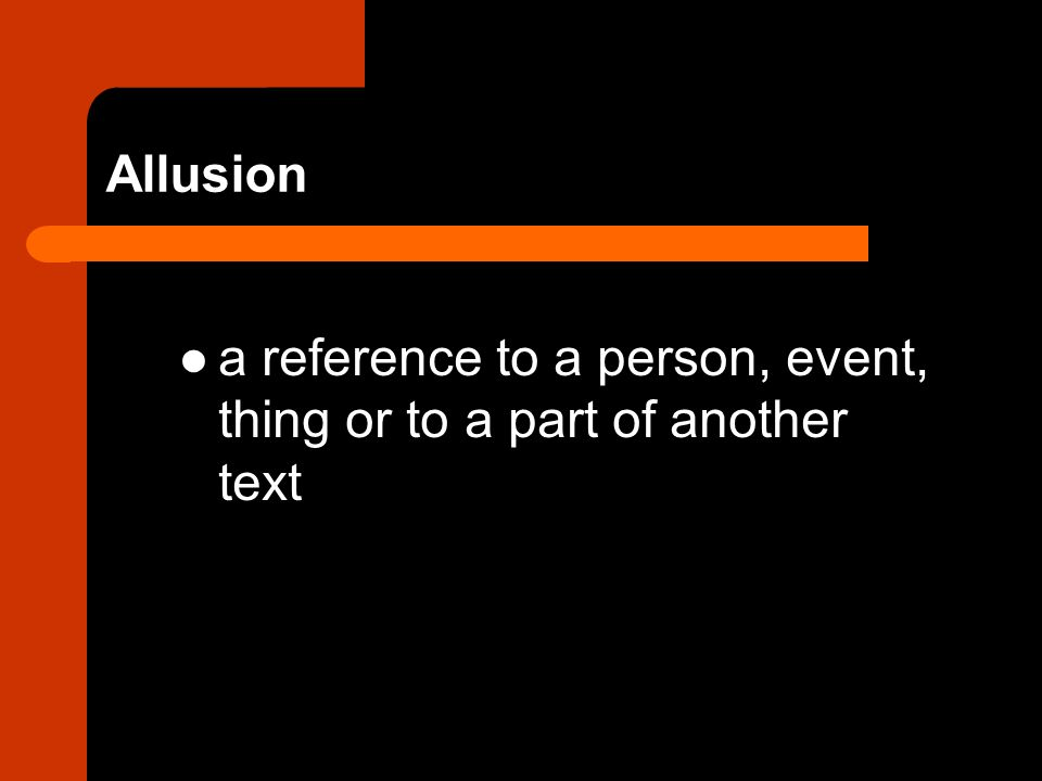 Allusion a reference to a person, event, thing or to a part of another text