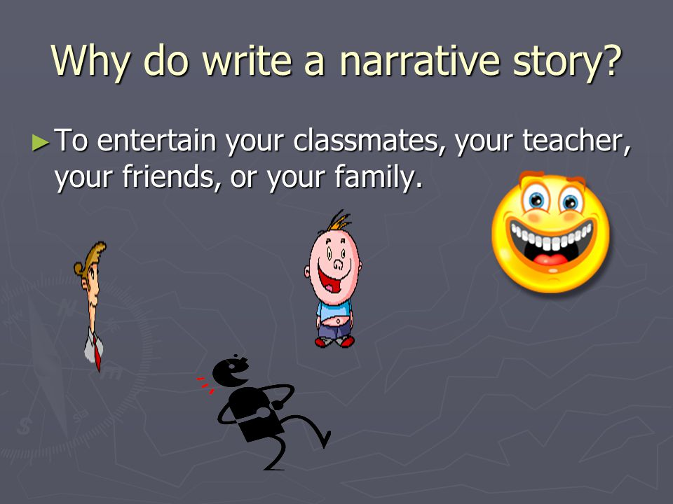 Why do write a narrative story