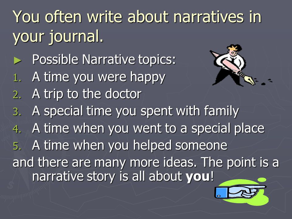 You often write about narratives in your journal.