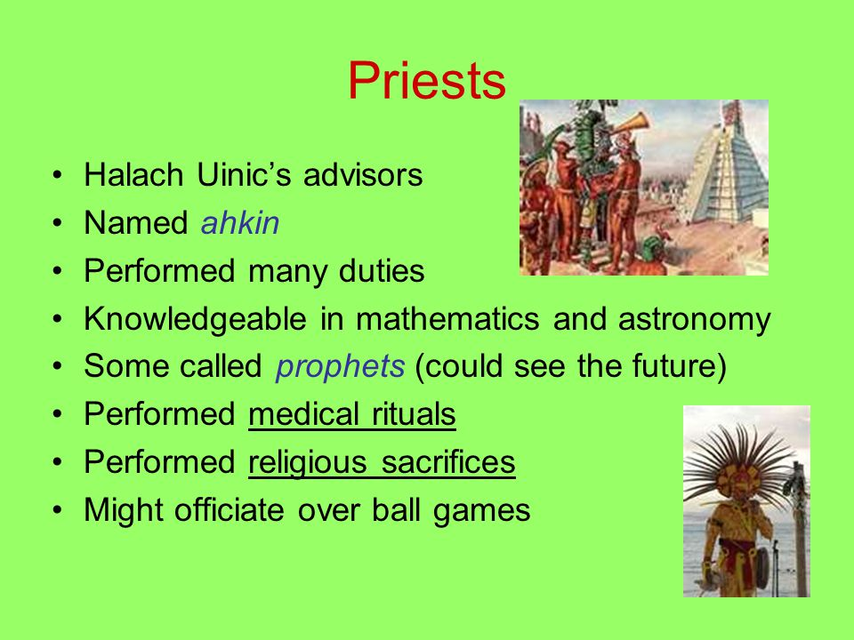 Priests Halach Uinic's advisors Named ahkin Performed many duties