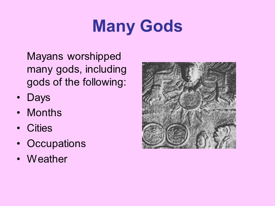 Many Gods Mayans worshipped many gods, including gods of the following: Days. Months. Cities. Occupations.