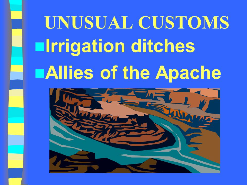 UNUSUAL CUSTOMS Irrigation ditches Allies of the Apache