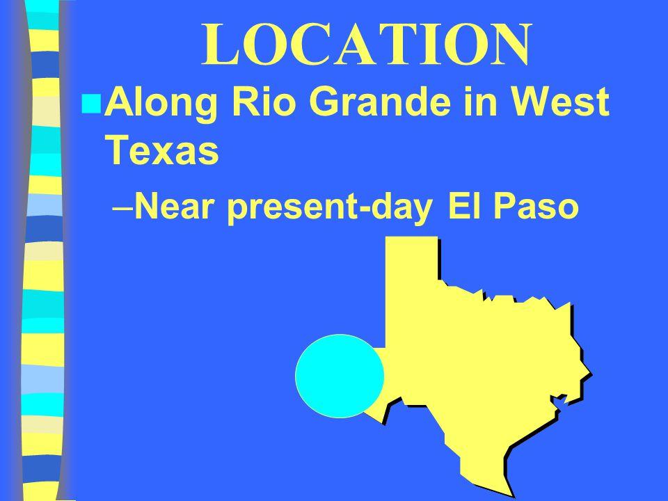LOCATION Along Rio Grande in West Texas Near present-day El Paso