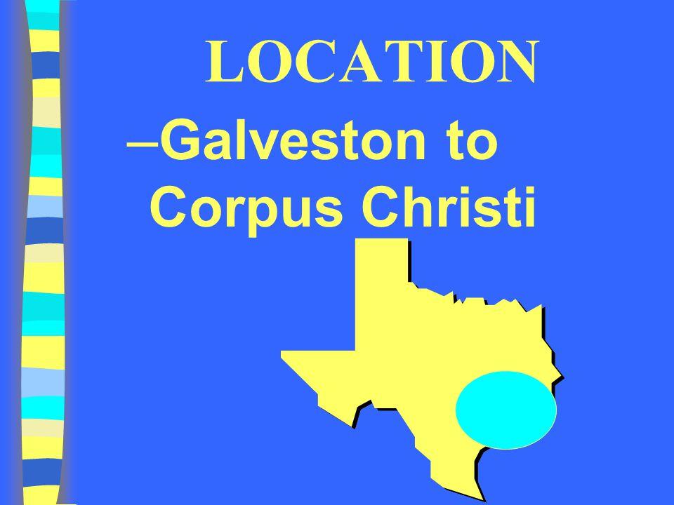 LOCATION Galveston to Corpus Christi