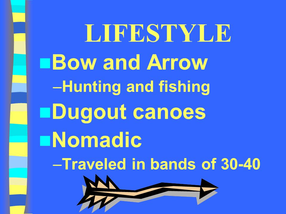LIFESTYLE Bow and Arrow Dugout canoes Nomadic Hunting and fishing