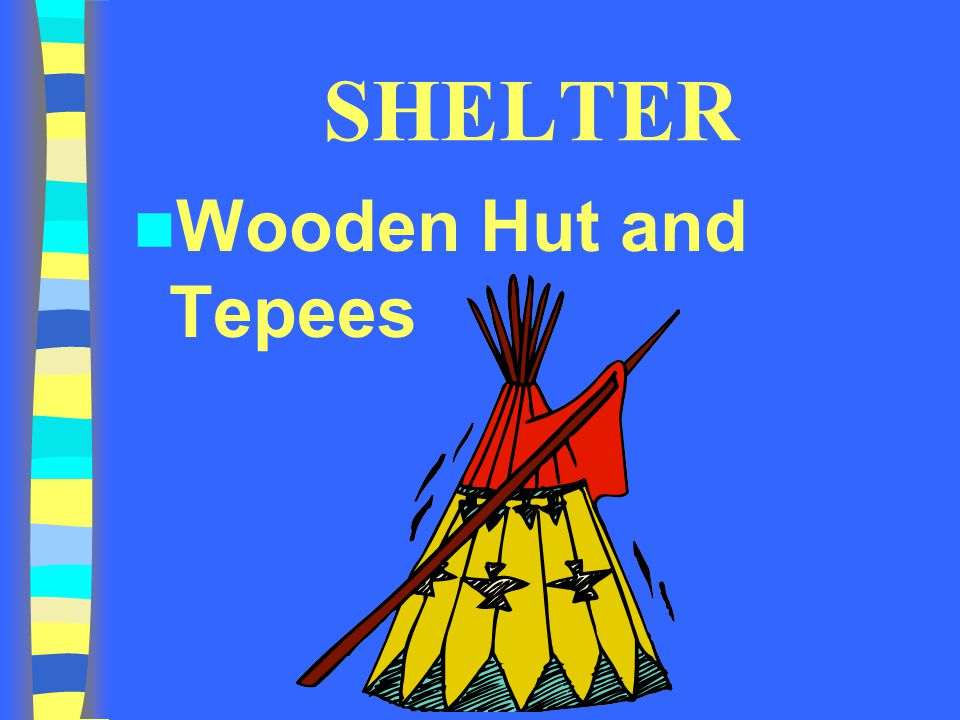 SHELTER Wooden Hut and Tepees