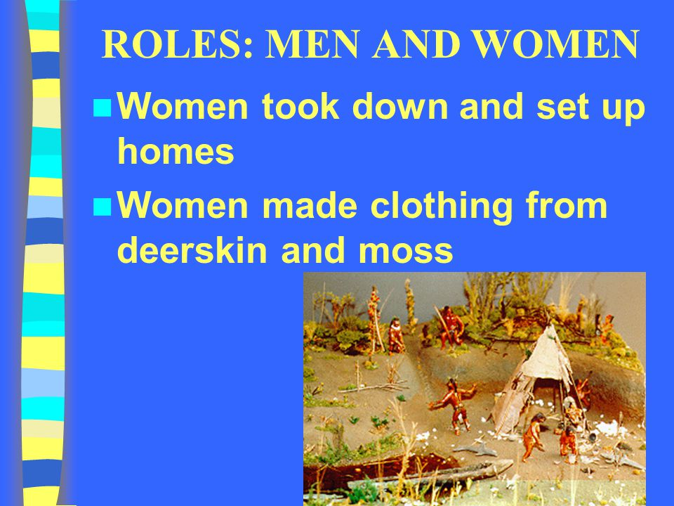 ROLES: MEN AND WOMEN Women took down and set up homes