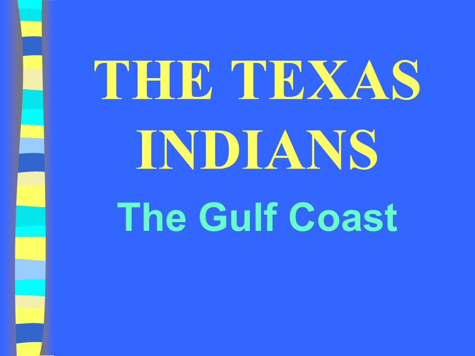 THE TEXAS INDIANS The Gulf Coast