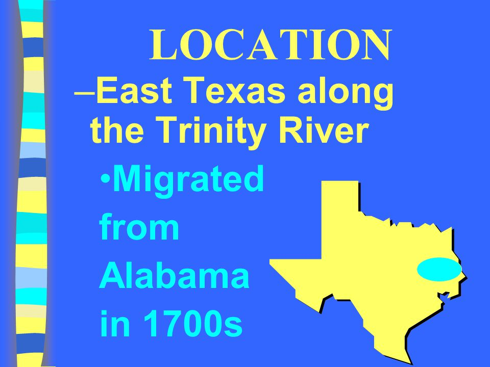 LOCATION East Texas along the Trinity River Migrated from Alabama