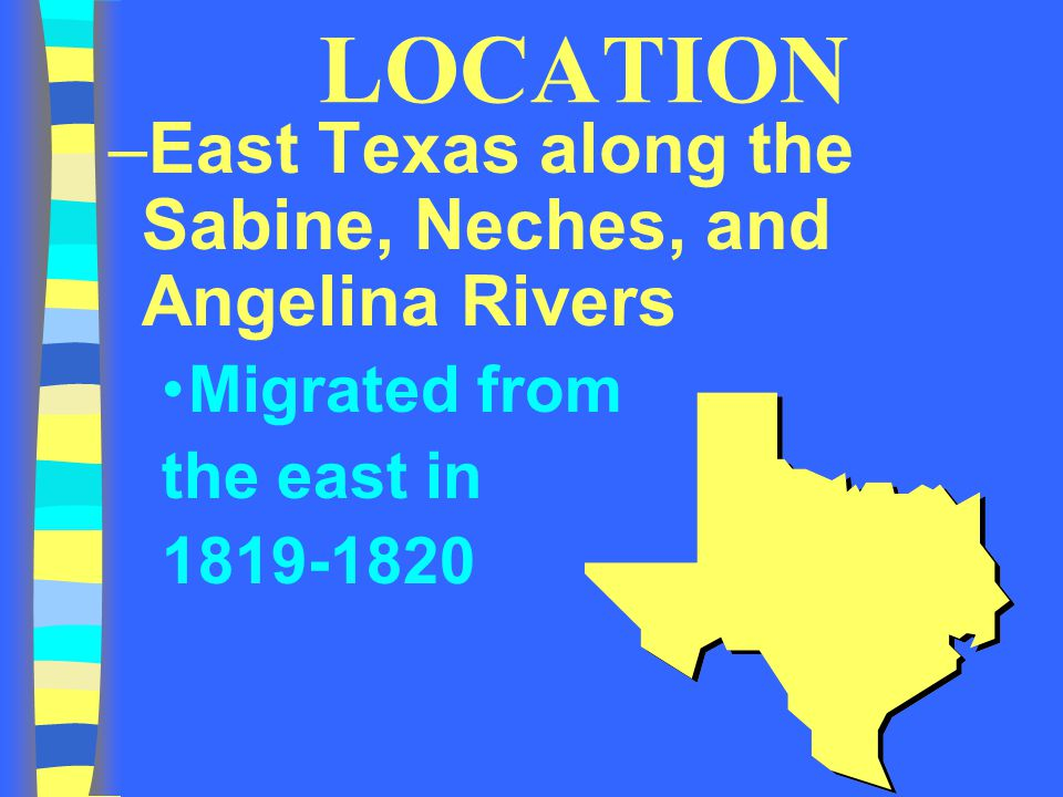 LOCATION East Texas along the Sabine, Neches, and Angelina Rivers