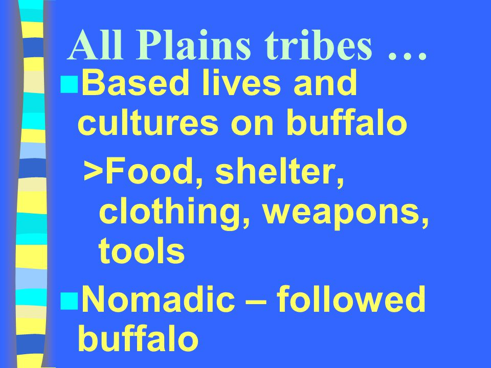 All Plains tribes … Based lives and cultures on buffalo