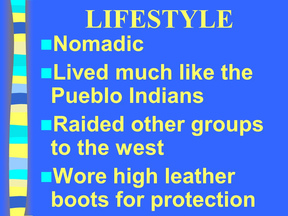 LIFESTYLE Nomadic Lived much like the Pueblo Indians