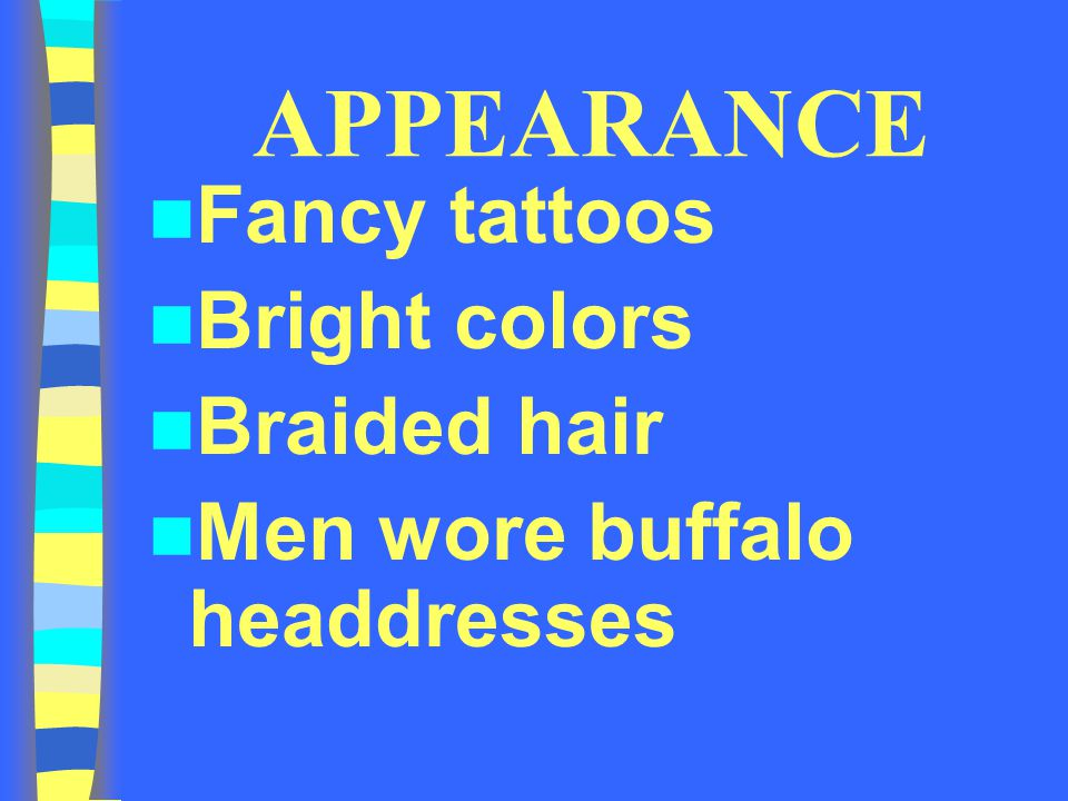 APPEARANCE Fancy tattoos Bright colors Braided hair