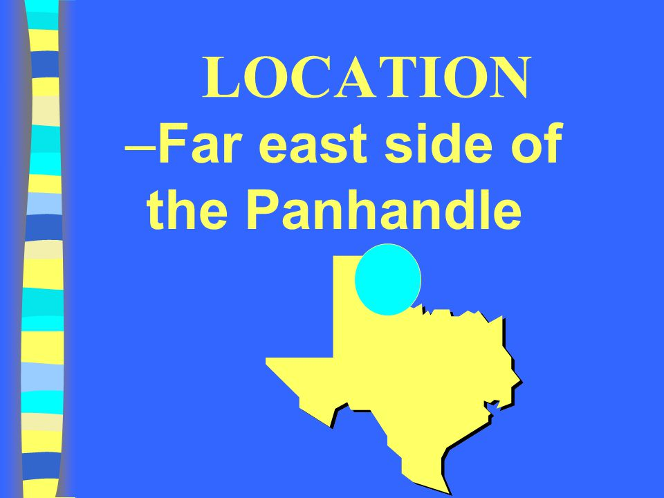 LOCATION Far east side of the Panhandle
