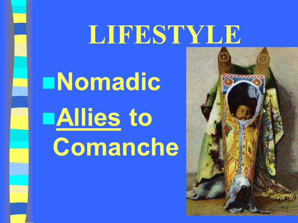 LIFESTYLE Nomadic Allies to Comanche