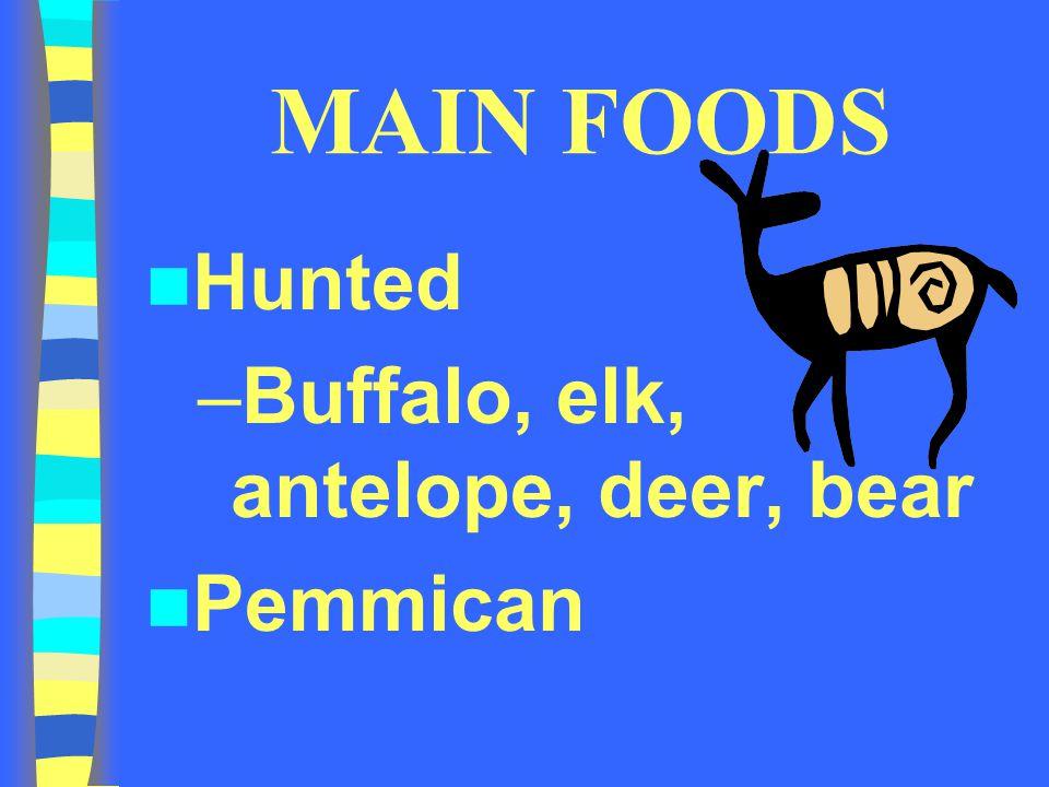 MAIN FOODS Hunted Buffalo, elk, antelope, deer, bear Pemmican