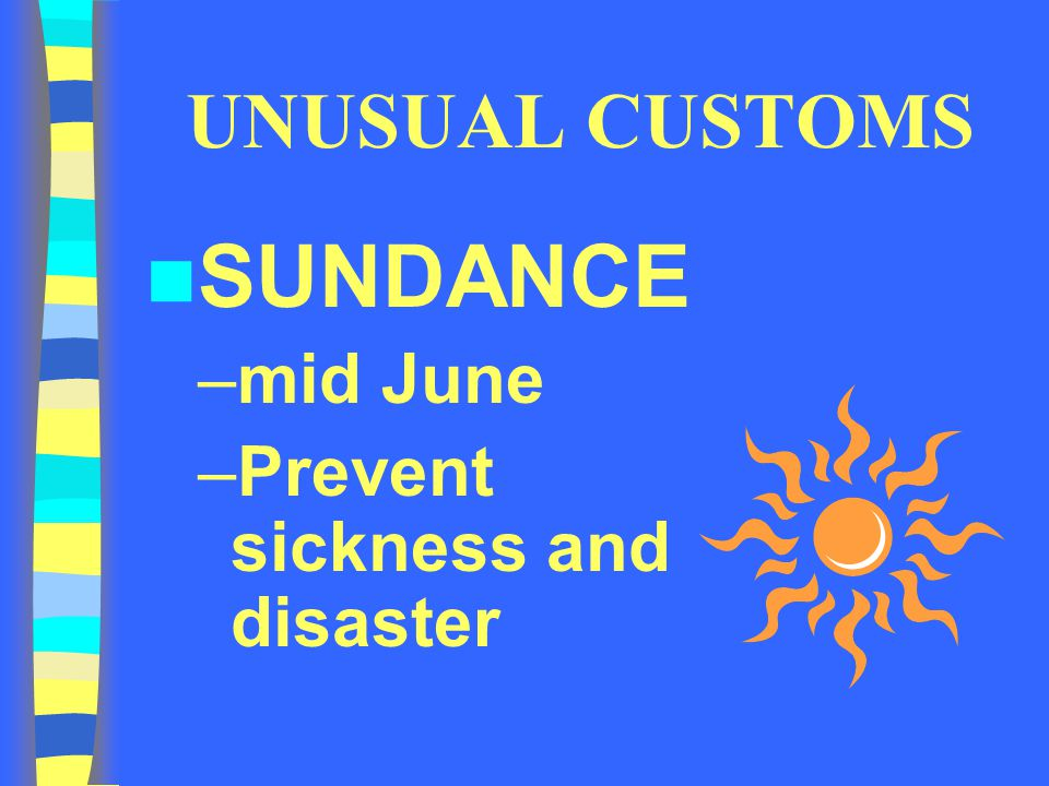 UNUSUAL CUSTOMS SUNDANCE mid June Prevent sickness and disaster