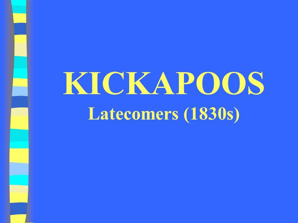 KICKAPOOS Latecomers (1830s)