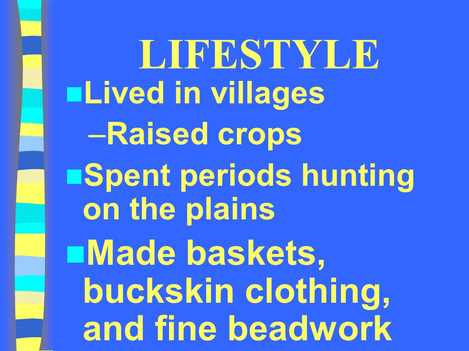 LIFESTYLE Made baskets, buckskin clothing, and fine beadwork