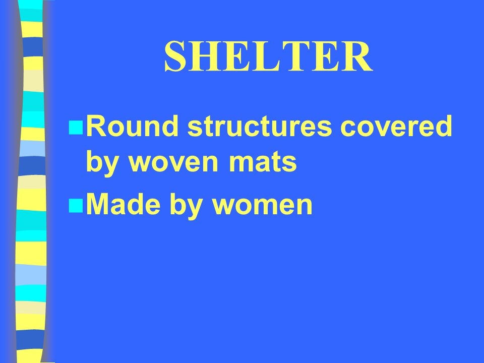 SHELTER Round structures covered by woven mats Made by women
