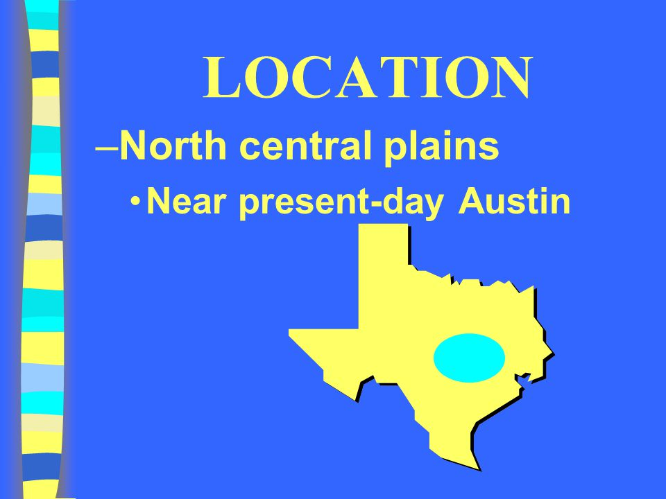 LOCATION North central plains Near present-day Austin