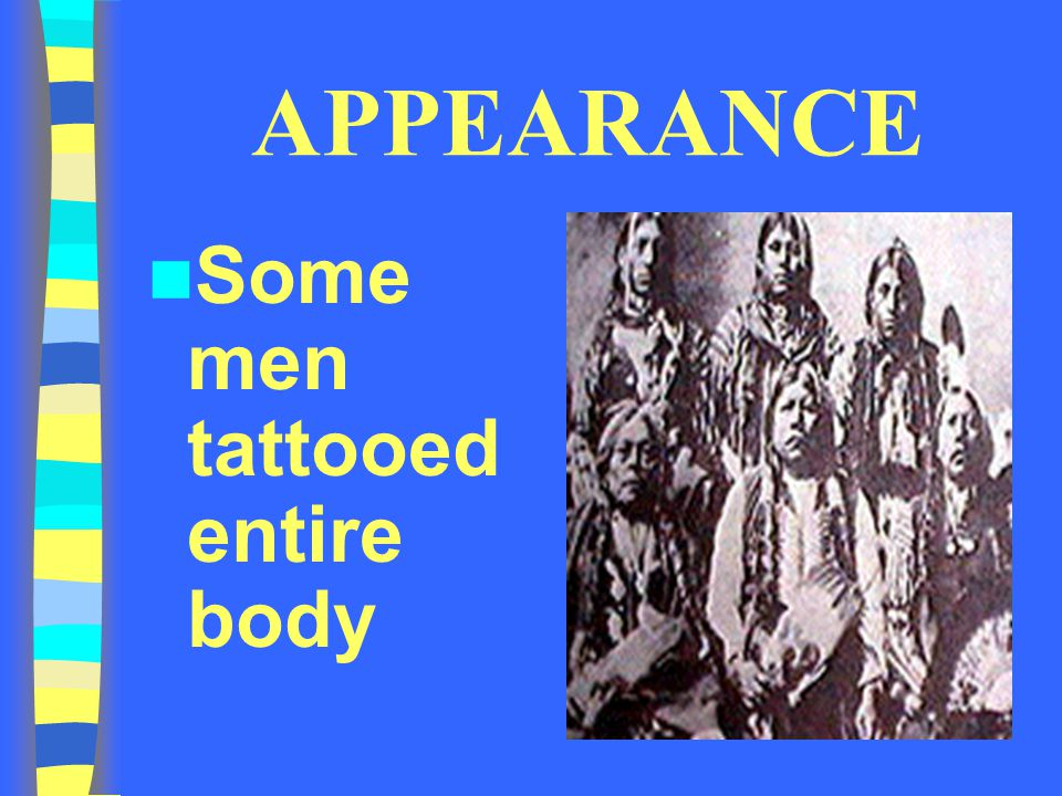 APPEARANCE Some men tattooed entire body