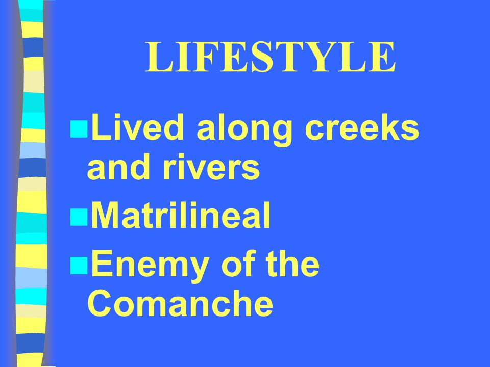 LIFESTYLE Lived along creeks and rivers Matrilineal