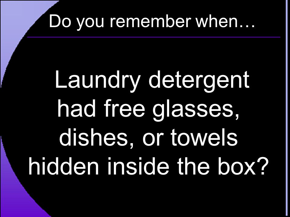 Do you remember when… Laundry detergent had free glasses, dishes, or towels hidden inside the box