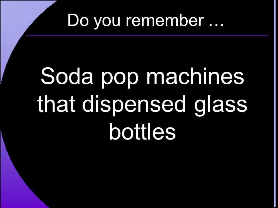 Soda pop machines that dispensed glass bottles