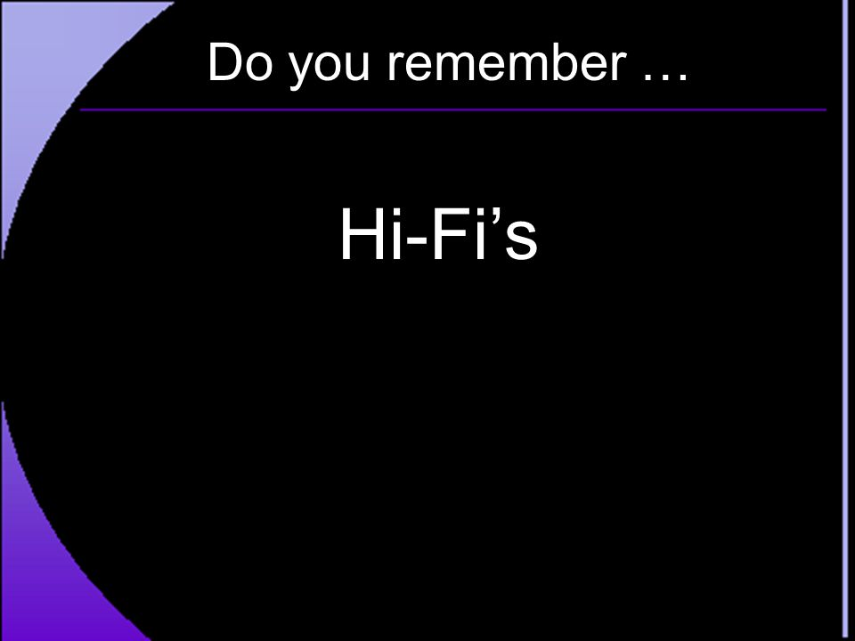 Do you remember … Hi-Fi's