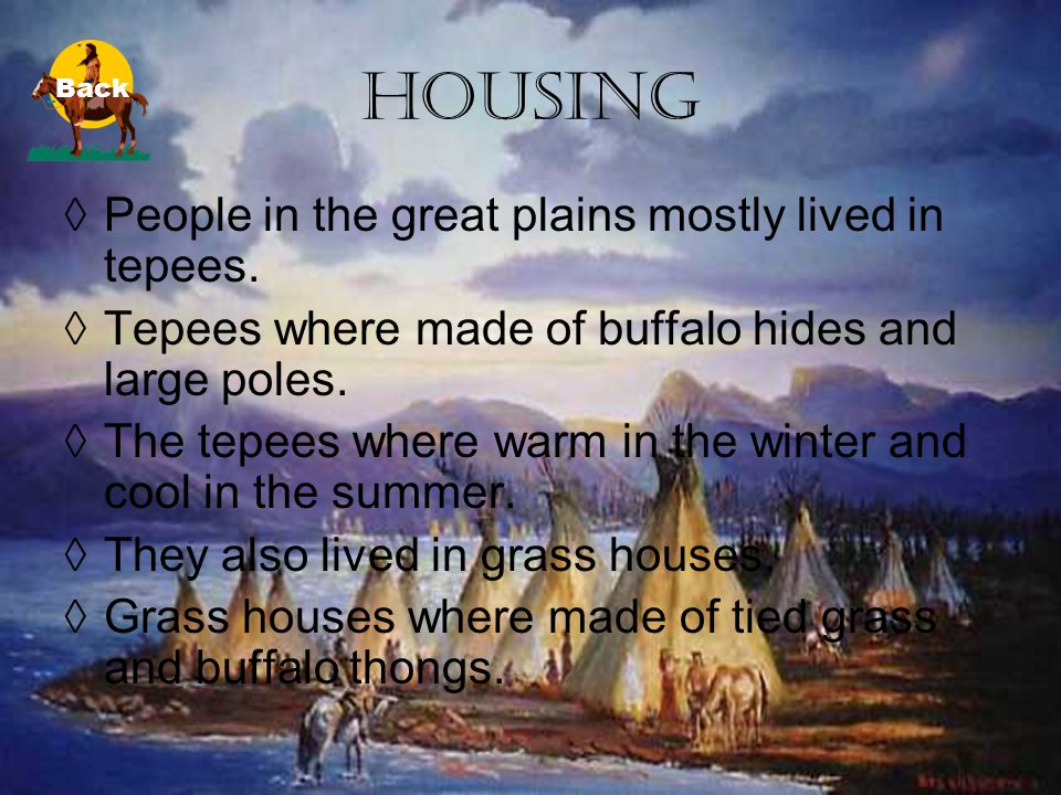 Housing People in the great plains mostly lived in tepees.