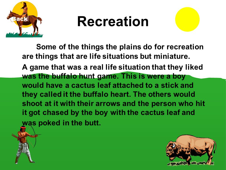 Recreation Back. Some of the things the plains do for recreation are things that are life situations but miniature.