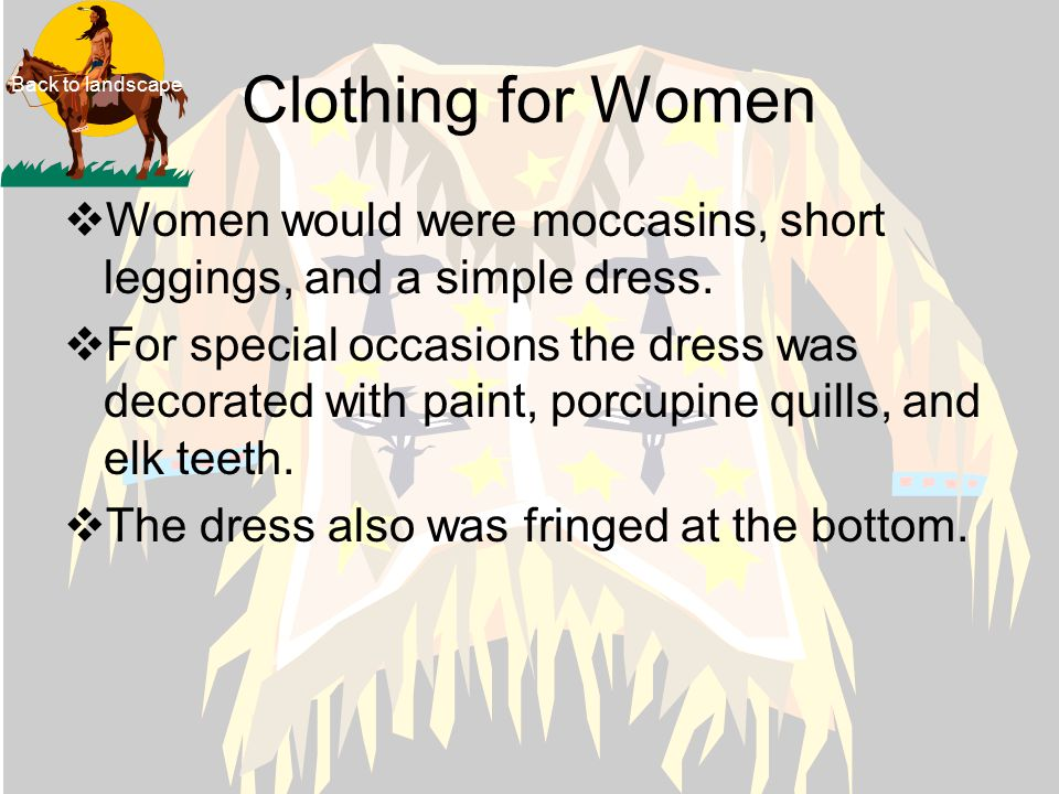 Clothing for Women Back to landscape. Women would were moccasins, short leggings, and a simple dress.