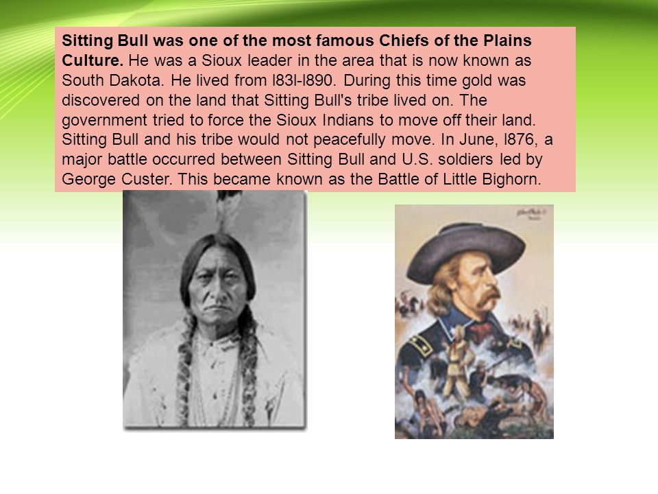 Sitting Bull was one of the most famous Chiefs of the Plains Culture