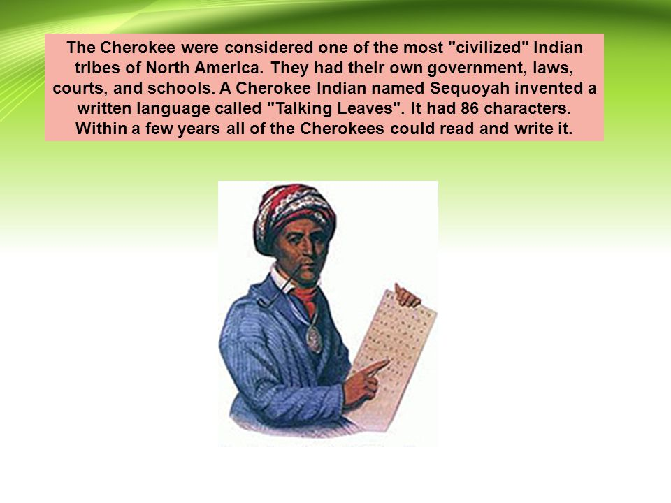 The Cherokee were considered one of the most civilized Indian tribes of North America.