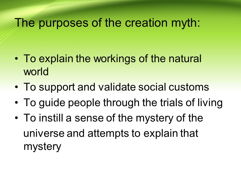 The purposes of the creation myth: