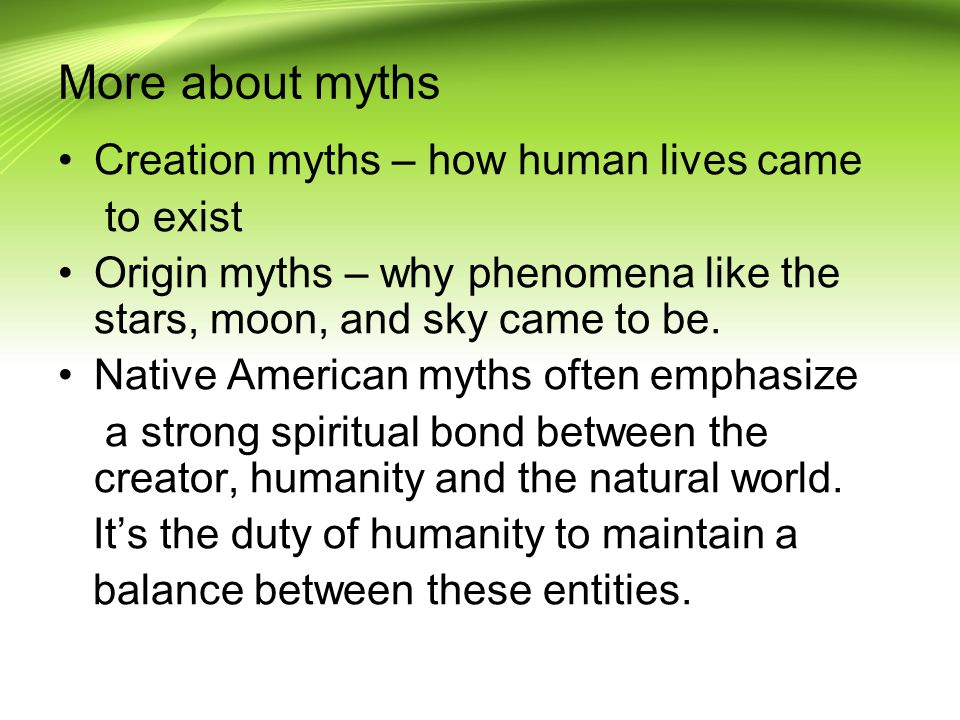 More about myths Creation myths – how human lives came to exist