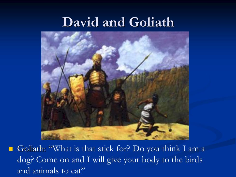 David and Goliath Goliath: What is that stick for.