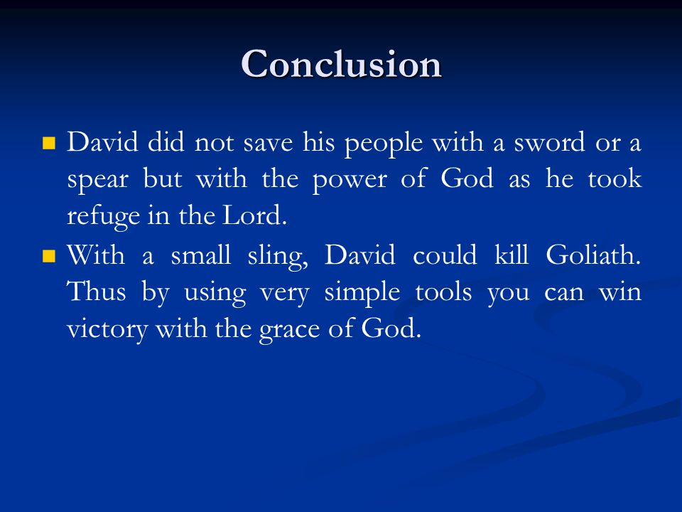 Conclusion David did not save his people with a sword or a spear but with the power of God as he took refuge in the Lord.