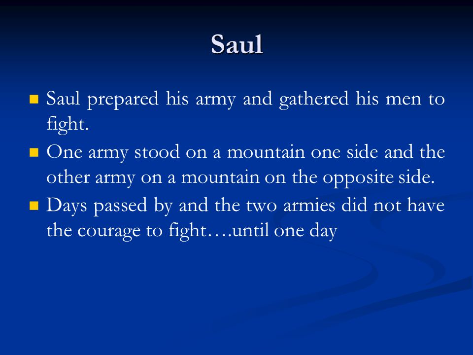 Saul Saul prepared his army and gathered his men to fight.