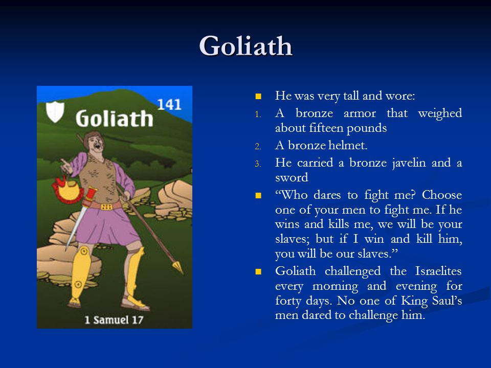 Goliath He was very tall and wore: