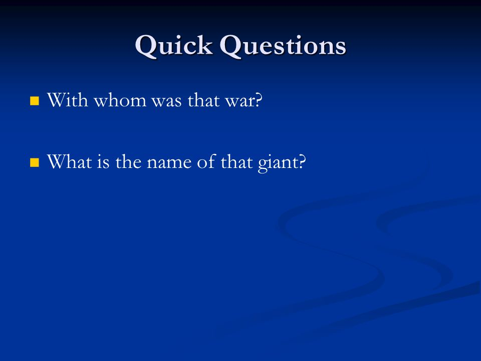 Quick Questions With whom was that war