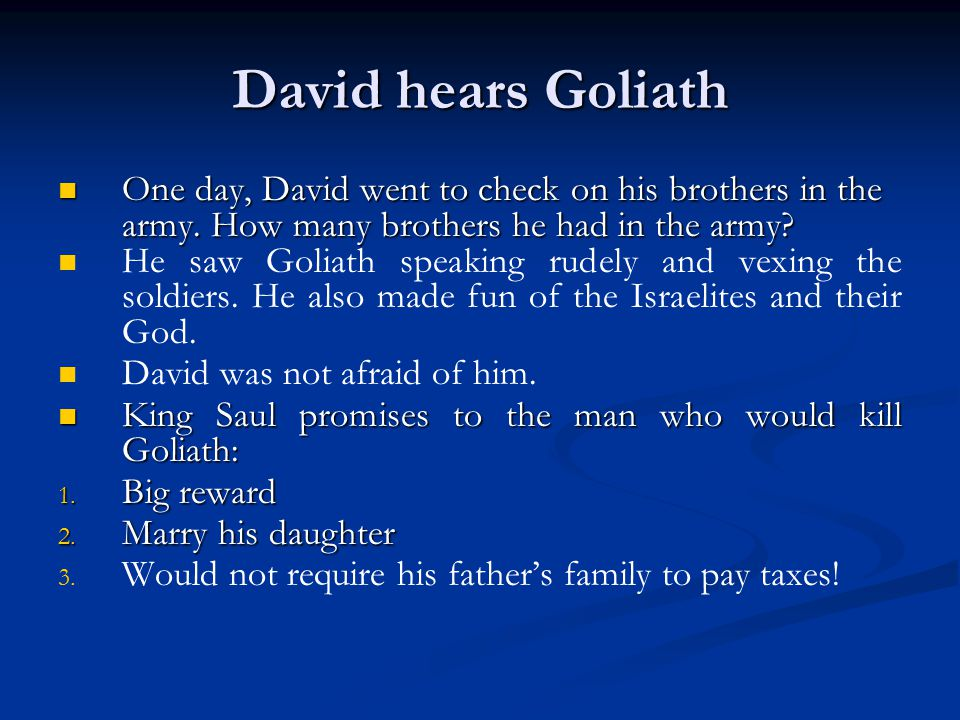 David hears Goliath One day, David went to check on his brothers in the army. How many brothers he had in the army