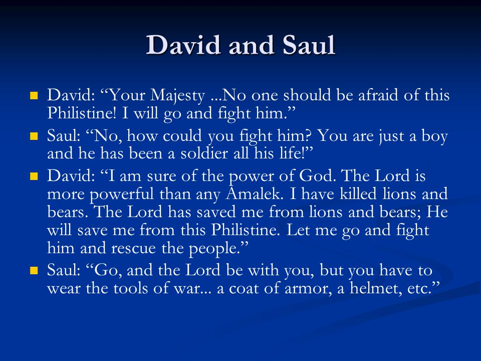 David and Saul David: Your Majesty ...No one should be afraid of this Philistine! I will go and fight him.