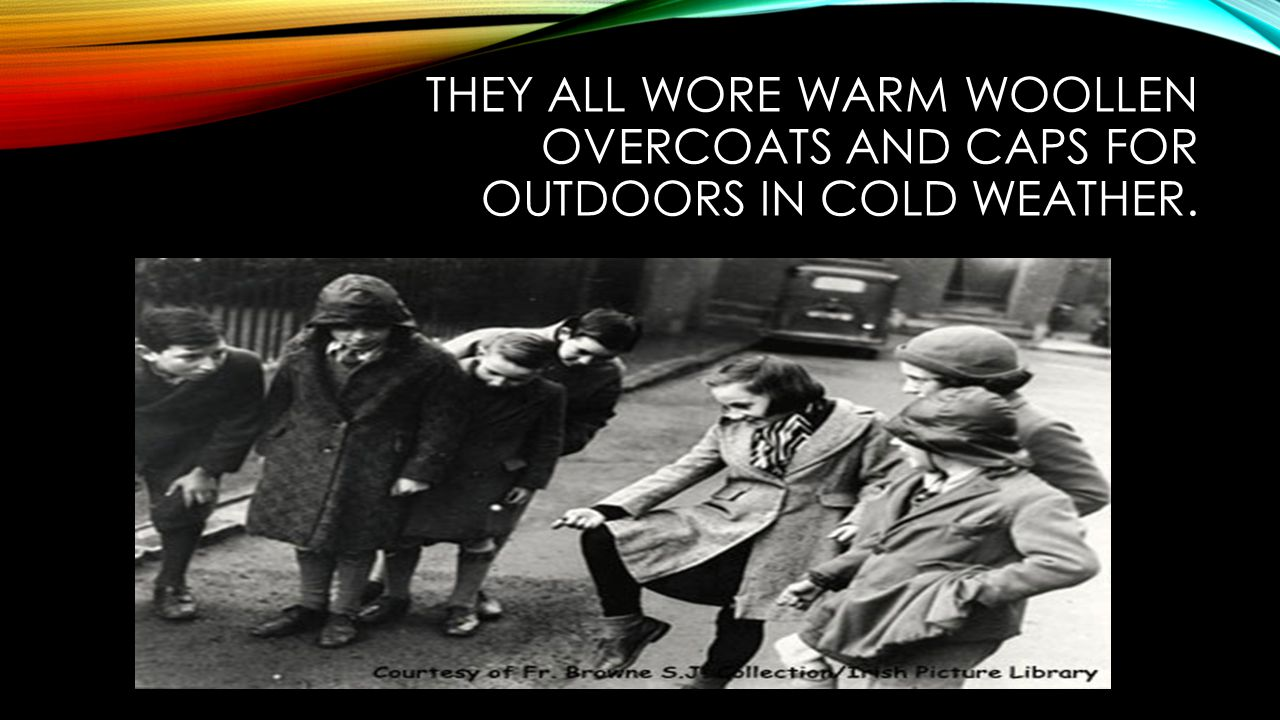 They all wore warm woollen overcoats and caps for outdoors in cold weather.